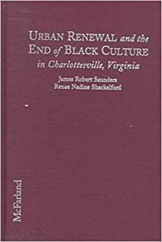 Book Urban Renewal and the End of Black Culture in Charlottesville, Virginia: An Oral History of Vinegar Hill