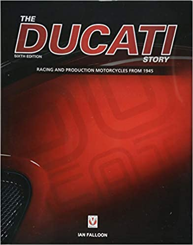 Racing and production motorcycles from 1945 The Ducati Story 6th Edition