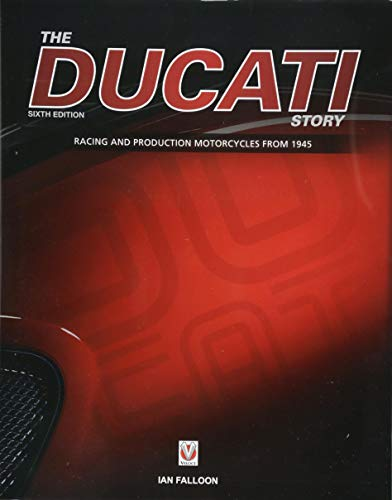 The Ducati Story - 6th Edition: Racing and production motorcycles from 1945