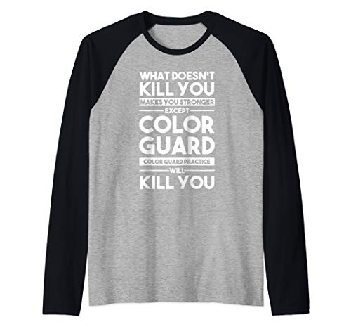 What Doesn't Kill You Makes You Stronger Except Color Guard Raglan Baseball Tee