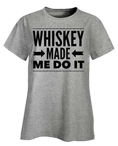 Stuch Strength Funny Whiskey Ladies T-Shirts - Made Me Do It - Liquor Lover Gift...