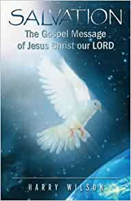 Salvation: The Gospel Message of Jesus Christ Our Lord ...