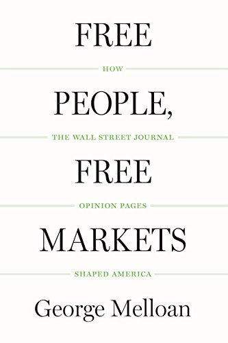 (Free People, Free Markets: How the Wall Street Journal Opinion Pages Shaped America)