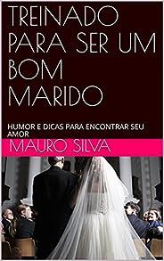 TREINADO PARA SER UM BOM MARIDO: HUMOR E DICAS PARA ENCONTRAR SEU AMOR