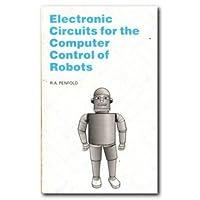 Electronic Circuits for the Computer Control of Robots (Bernard Babani Publishing Radio & Electronics Books)