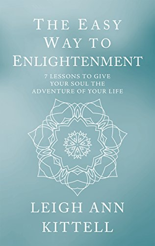 The Easy Way to Enlightenment: 7 Lessons To Give Your Soul The Adventure Of Your Life