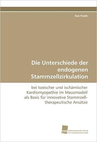 Die Unterschiede der endogenen Stammzellzirkulation: bei toxischer und ischämischer Kardiomyopathie im Mausmodell als Basis für innovative Stammzell-therapeutische Ansätze (German Edition)