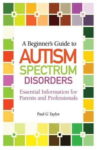 Download A Beginner's Guide to Autism Spectrum Disorders: Essential Information for Parents and Professionals ebook