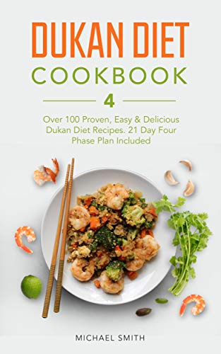 Dukan Diet Cookbook: Over 100 Proven, Easy & Delicious Dukan Diet Recipes. 21-Day Four Phase Plan Included.