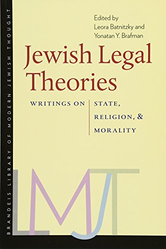 Jewish Legal Theories: Writings on State, Religion, and Morality (The Brandeis Library of Modern Jewish Thought)