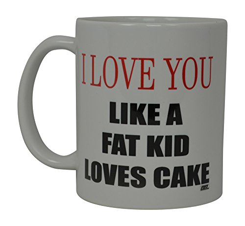 Best Funny Coffee Mug I Love You Like a Fat Kid Loves cake Novelty Cup Joke Great Gag Gift Idea For Men Women Office Work Adult Humor Employee Boss Coworkers - Kid Cake Loves Fat