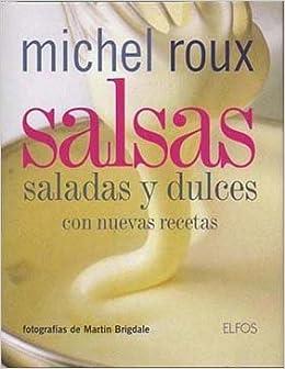 Salsas. Saladas y dulces con nuevas recetas: Amazon.es: Michel Roux: Libros