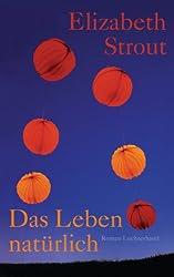 Das Leben, natürlich: Roman (German Edition)