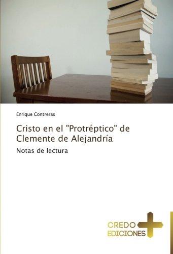 """Cristo en el """"Protreptico"""" de Clemente de Alejandria: Notas de lectura (Spanish Edition) [Enrique Contreras] (Tapa Blanda)"""