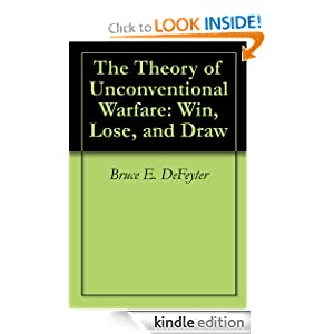 The Theory of Unconventional Warfare: Win, Lose, and Draw Bruce E. DeFeyter and William Driver