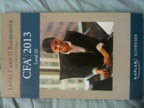 Level 3 Schweser Notes 2013 CFA: Level 1 and 2 Refresher for the CFA Exam