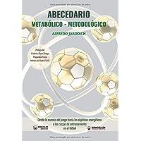 ABECEDARIO METABÓLICO-METODOLÓGICO: Desde la esencia del juego hacia los objetivos energéticos y las cargas de entrenamiento en el fútbol (Spanish Edition)