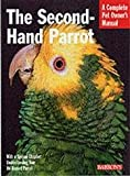 img - for The Second-Hand Parrot: Everything About Adoption, Housing, Feeding, Health Care, Grooming, and Socialization book / textbook / text book