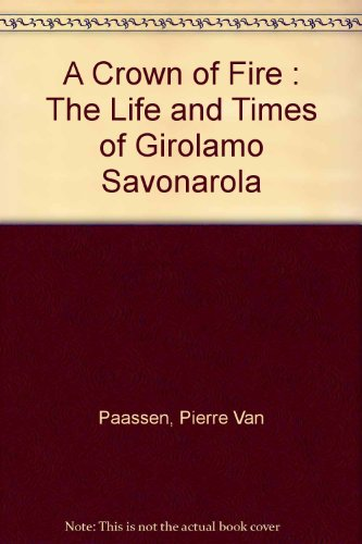 A Crown of Fire: The Life and Times of Girolamo Savonarola