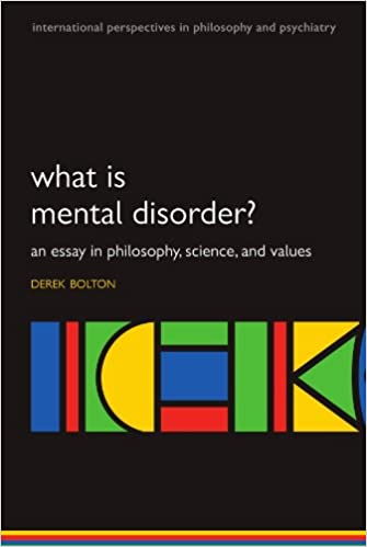 What Is Mental Disorder An Essay In Philosophy Science And  What Is Mental Disorder An Essay In Philosophy Science And Values  International Perspectives In Philosophy And Psychiatry Derek Bolton  Examples Of Persuasive Essays For High School also Essay On Healthy Foods  Business Communication Essay