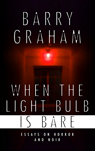 When the Light-Bulb Is Bare: Essays on Horror and Noir Digital Bare Bulb