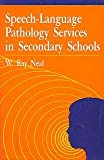 Speech Language Pathology Services in Secondary Schools, W. Ray Neal and Rhonda S. Work, 0936104929