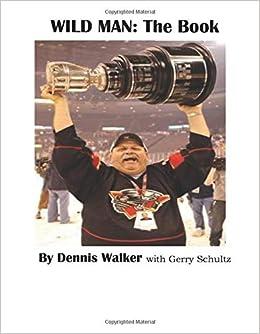 Wild Man: The Book: Walker, Mr. Dennis L., Schultz, Mr. Gerry G.: 9798580629438: Amazon.com: Books