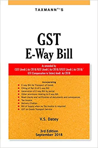 GST E-Way Bill-As Amended by CGST (Amdt.) Act 2018/IGST (Amdt.) Act 2018/UTGST (Amdt.) Act 2018/GST (Compensation to States) Amdt. Act 2018 (3rd Edition,September 2018)