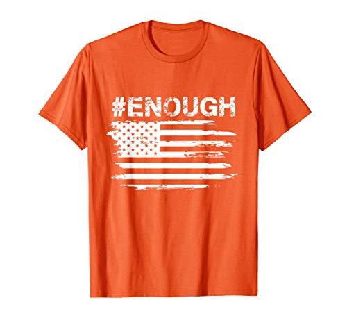 Enough T-Shirt Orange-Gun Control Shirt #Enough Tee (Gun Control In Usa For And Against)