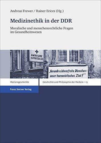 Medizinethik in der DDR: Moralische und menschenrechtliche Fragen im Gesundheitswesen (Geschichte und Philosophie der Medizin/ History and Philosophy of Medicine)