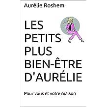 Les petits plus bien-être d'Aurélie: Pour vous et votre maison (French Edition)