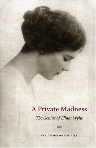 A Private Madness: The Genius of Elinor Wylie