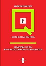 Leggere in futuro. Rapporto sull'editoria per ragazzi 2013 (Quaderni del Giornale della Libreria)