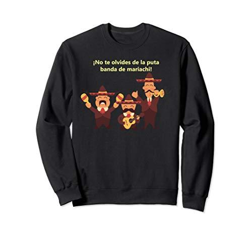 Mariachi Band Humor banda de mariachi humor shirt Sweatshirt