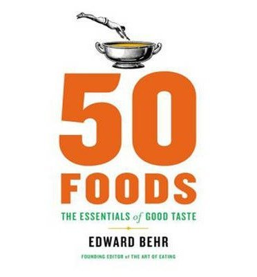 BY Behr, Edward ( Author ) [{ 50 Foods: The Essentials of Good Taste (CD) By Behr, Edward ( Author ) Oct - 31- 2013 ( Compact Disc ) } ]