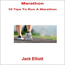 Marathon: 10 Tips to Run a Marathon Audiobook by Jack Elliott Narrated by Frank Pyne