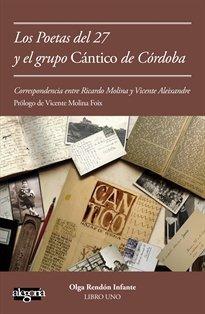 Descargar Libro Los Poetas Del 27 Y El Grupo Cántico De Córdoba: Correspondencia Entre Vicente Aleixandre Y Ricardo Molina Olga Rendón Infante