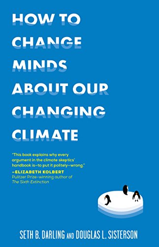 How to Change Minds About Our Changing Climate: Let Science Do the Talking the Next Time Someone Tries to Tell You...The Climate Isn't Changing; Global ... Other Arguments It's Time to End for Good (Best Argument Against Global Warming)