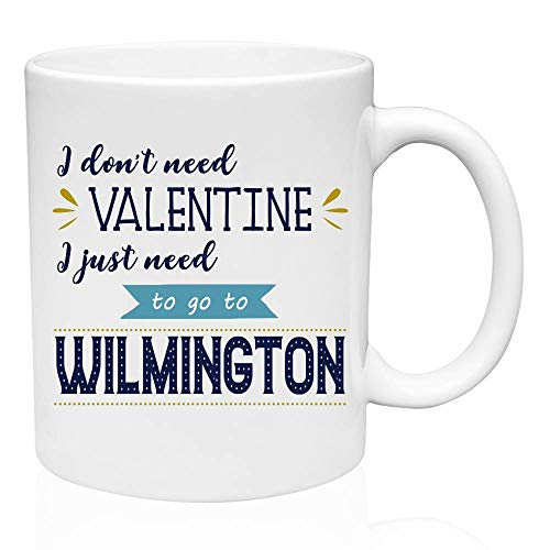 - Valentines Gifts For Singles - I Don't Need Valentine I Just Need To Go To Wilmington city gifts for her, state gifts for him, Valentine Gift Mug, Birthday Gifts, Gifts Friends, Ceramic 11oz Mug