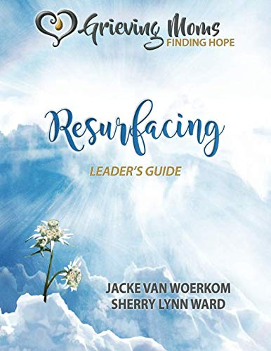 Grieving Moms, Finding Hope: Resurfacing Leader's Guide