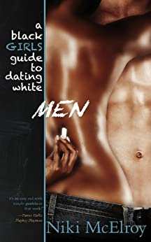 A Black Girls Guide to Dating White Men By Niki McElroy by [McElroy, Niki]