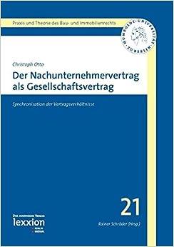 Der Nachunternehmervertrag ALS Gesellschaftsvertrag: Synchronisation Der Vertragsverhaltnisse (Praxis Und Theorie Des Bau- Und Immobilienrechts)