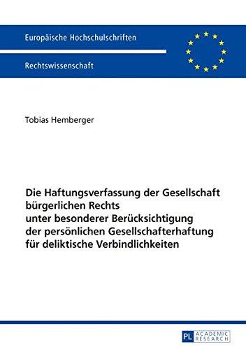 Die Haftungsverfassung der Gesellschaft bürgerlichen Rechts unter besonderer Berücksichtigung der persönlichen Gesellschafterhaftung für deliktische ... Universitaires Européennes) (German Edition)