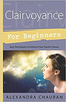Clairvoyance for Beginners: Easy Techniques to Enhance Your Psychic Visions