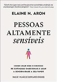 Pessoas altamente sensíveis: Como lidar com o excesso de estímulos emocionais e usar a sensibilidade a seu fav