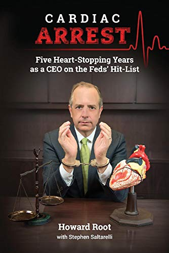 Cardiac Arrest: Five Heart-Stopping Years as a CEO On the Feds' Hit-List (List Of Political Offices To Run For)