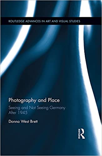 Download Photography and Place: Seeing and Not Seeing Germany After 1945 (Routledge Advances in Art and Visual Studies) PDF