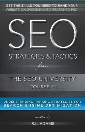 SEO Strategies & Tactics: Understanding Ranking Strategies for Search Engine Optimization (The SEO University) (Volume 2)