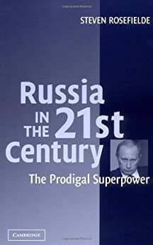 Russia in the 21st Century: The Prodigal Superpower by [Rosefielde, Steven]