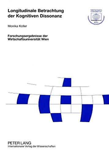 Longitudinale Betrachtung der Kognitiven Dissonanz: Eine Tagebuchstudie zur Reiseentscheidung (Forschungsergebnisse der Wirtschaftsuniversität Wien)